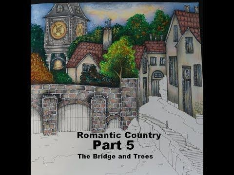 How I Color The Bridge And Trees Romantic Country Part 5 Youtube Romantic Country Romantic Coloring Books