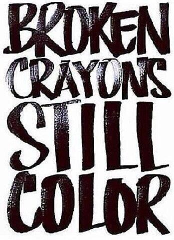 Broken crayons still colour ;)