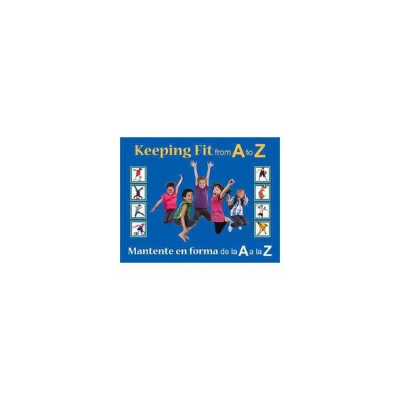 Keeping Fit from A to Z / Mantente en forma de la A a la Z (Bilingual) (Hardcover)