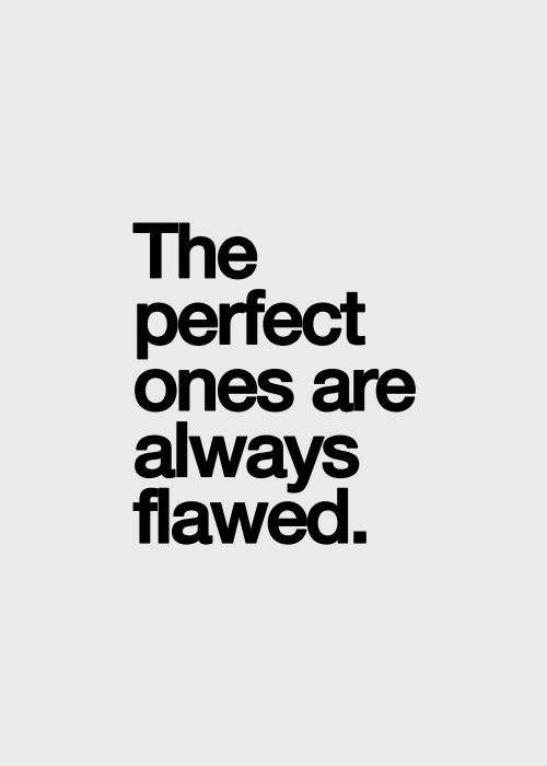 The perfect ones are always flawed #quote