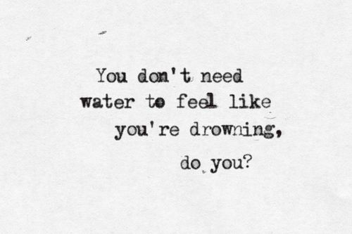 depression, self injury-yes, sometimes we can feel like we are drowning, but there is always rescue-remember that:
