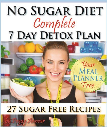No Sugar Diet: A Complete No Sugar Diet Book, 7 Day Sugar Detox for Beginners, Recipes & How to ...