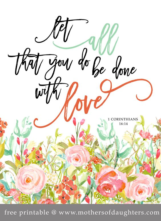 "Free Printable! ""Let all that you do be done with love."":"