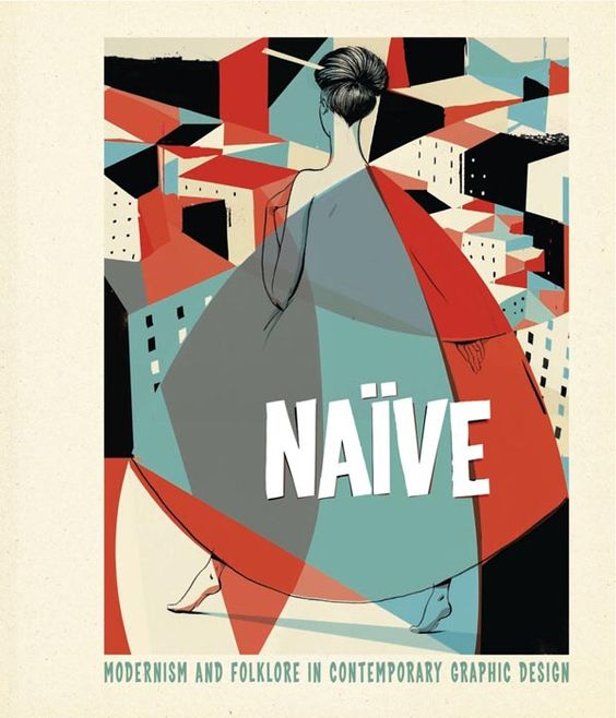 Naive – Modernism and Folklore in Contemporary Graphic Design / R. Klanten, H. Hellige
