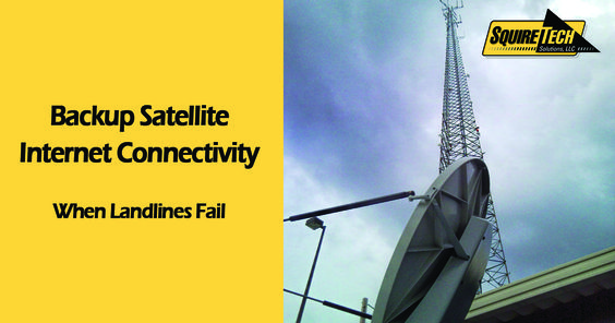 Business Continuity and Satellite Disaster Recovery - www.SquireTechSolutions.com for Satellite Internet Services - When landlines fail