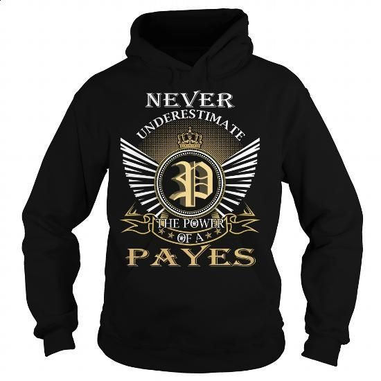 Never Underestimate The Power of a PAYES - Last Name, Surname T-Shirt - #gifts #house warming gift