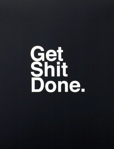 Get Shit Done. life quotes quotes quote life motivational quotes inspirational…: