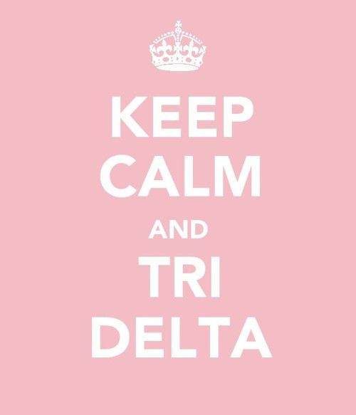 Keep Calm and TRI DELTA!