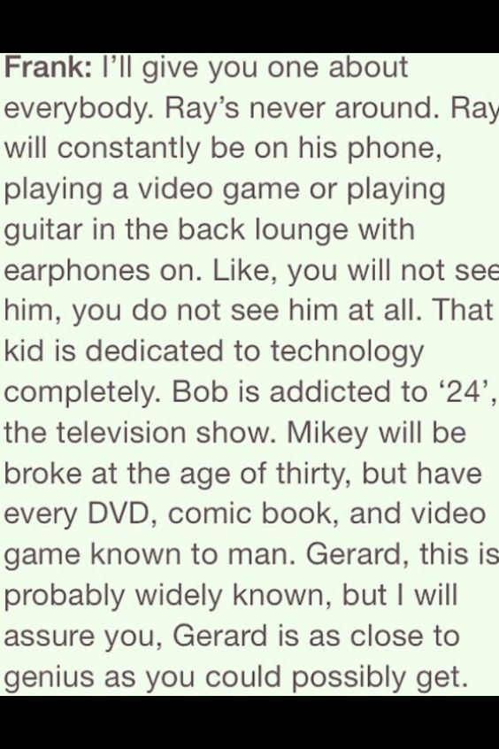 I agree with the one about Gerard, and he's also an amazing artist and singer. I love My Chemical Romance<3