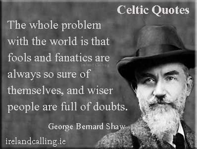 Lots more George Bernard Shaw quotes on http://www.irelandcalling.ie/george-bernard-shaw-quotes