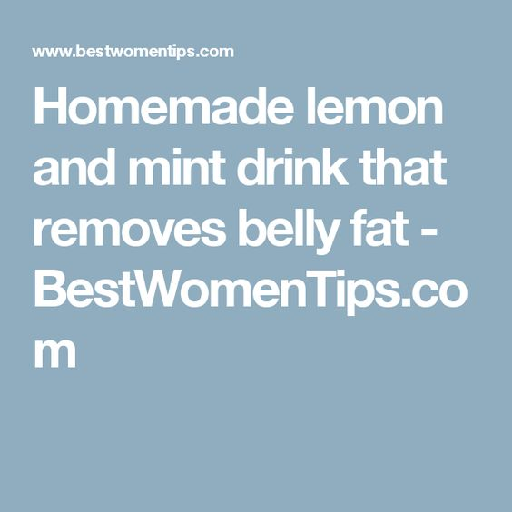 Homemade lemon and mint drink that removes belly fat - BestWomenTips.com