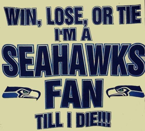 Win, Lose or Tie -- I'm a Seahawks fan till I die