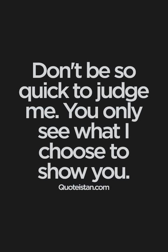 Don't be so quick to #judge me. You only see what I choose to show you