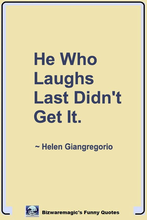 He Who Laughs Last Saying : laughs, saying, Funny, Quotes, Bizwaremagic, Clever, Funny,, Quotes,