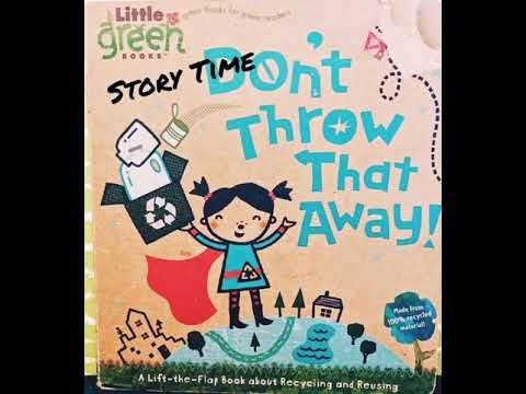 Don T Throw That Away By Little Green Books Read Aloud Youtube Flap Book Day Book Toddler Books