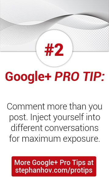 #stephanhovprotip | Google+ Pro Tip #2: Comment more than you post. Injecting yourself into different conversations gets you maximum exposure, and can build amazing relationships. Get more Pro Tips at http://stephanhov.com/protips