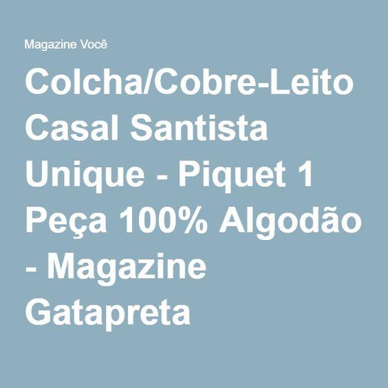 Colcha/Cobre-Leito Casal Santista Unique - Piquet 1 Peça 100% Algodão - Magazine Gatapreta