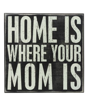 Another great find on #zulily! 'Home is Where Your Mom is' Box Sign by Primitives by Kathy #zulilyfinds