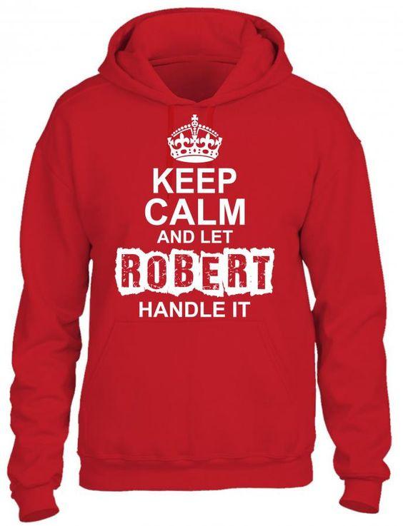 keep calm and let robert handle it 1 HOODIE