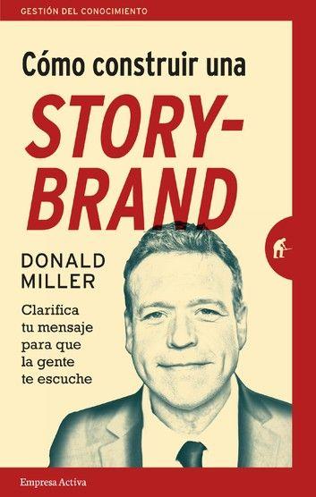 Cómo Construir Una Storybrand Ebook By Donald Miller Rakuten Kobo Gestión Del Conocimiento Cómo Construir Libros De Economía
