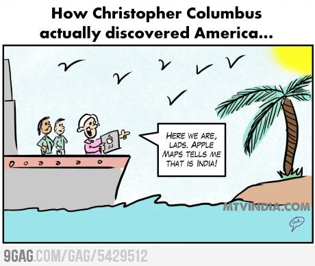 "Columbus is still having an impact on pop culture in America.  Internet cartoons called ""memes""make fun of popular topics.  This meme makes fun of the issues with the iPhone 5's Apple maps by comparing it to Columbus believing he had found India."