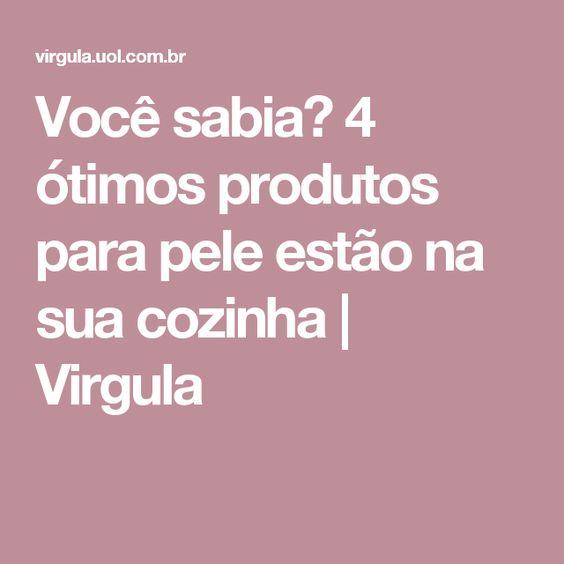 Você sabia? 4 ótimos produtos para pele estão na sua cozinha | Virgula