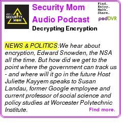 #NEWS #PODCAST  Security Mom Audio Podcast    Decrypting Encryption    LISTEN...  http://podDVR.COM/?c=e9f121fa-222f-e423-ab50-b92821e8f8ee