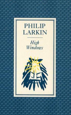 Philip Larkin - High Windows: