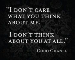 """""""I don't care what you think about me. I don't think about you at all."""""""