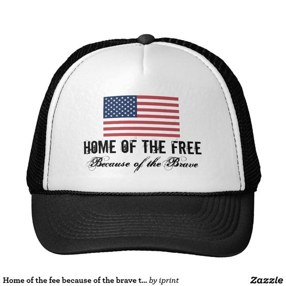 Home of the fee because of the brave trucker hat