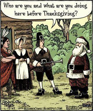 Go home Kris Kringle. This is NOVEMBER! -Pilgrims: