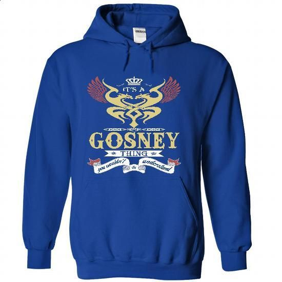 its a GOSNEY Thing You Wouldnt Understand  - T Shirt, Hoodie, Hoodies, Year,Name, Birthday - #gift for him #gift girl