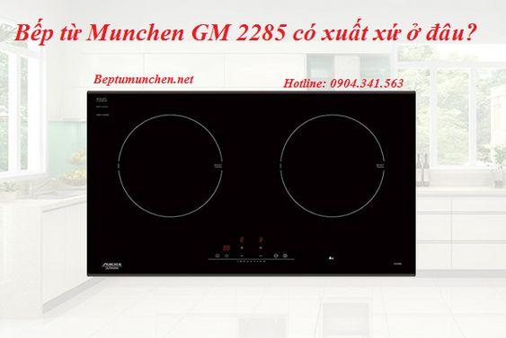 Bếp từ Munchen GM 2285 có xuất xứ ở đâu?