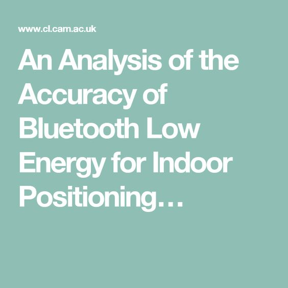 An Analysis of the Accuracy of Bluetooth Low Energy for Indoor Positioning…