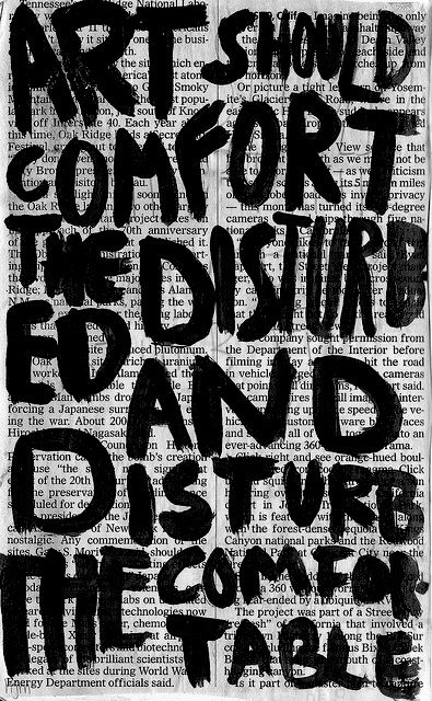 """""""Art should comfort the disturbed and disturb the comfortable""""    .... possibly public libraries should do the same."""