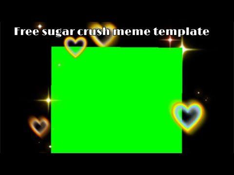 Free Sugar Crush Meme Templet No Credit Needed Youtube In 2021 Crushes Memes Meme Template