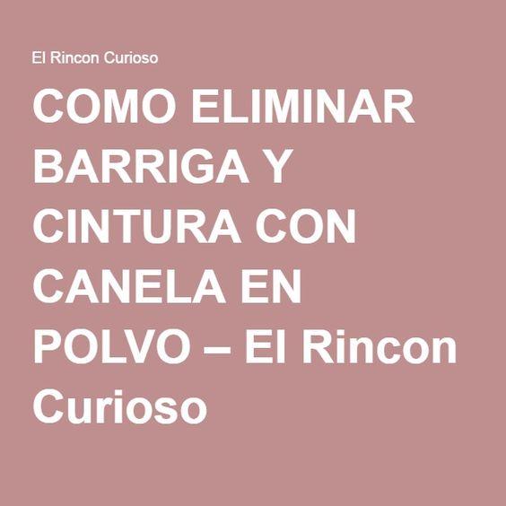 COMO ELIMINAR BARRIGA Y CINTURA CON CANELA EN POLVO – El Rincon Curioso