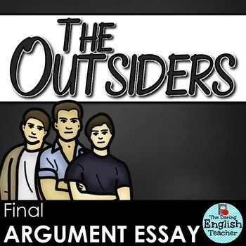argumentative essay the outsiders Points out the larger significance of your argument give a statement of theme sample conclusion in the outsiders the outsiders expository essay.