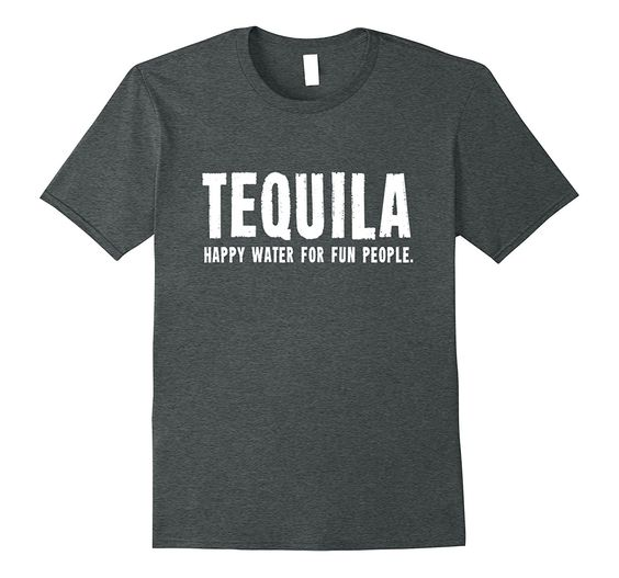 Tequila - Happy Water for Fun People