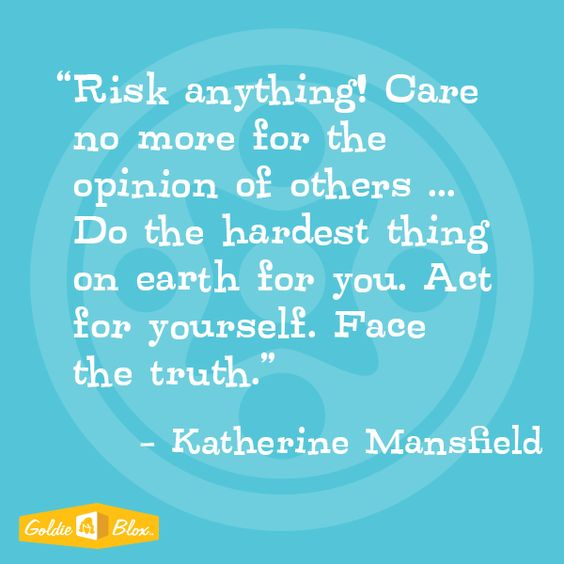"Katherine Mandsfield ""Risk anything! Care no more for the opinion of others ... Do the hardest thing on earth for you. Act for yourself. Face the truth"" #STEM #DIY #kids #inspiration #risk"