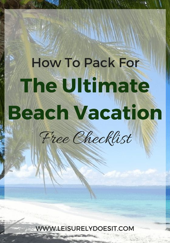 How To Pack For The Ultimate Beach Vacation- Free Checklist - vacation checklist