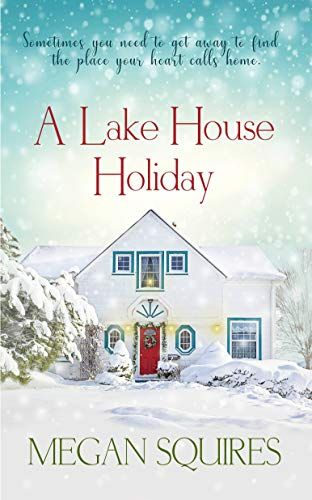 A Lake House Holiday A Small Town Christmas Romance Novel By