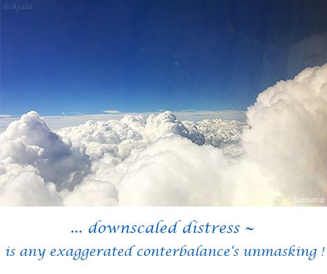 ... downscaled #distress ~ is any exaggerated conterbalance's #unmasking !