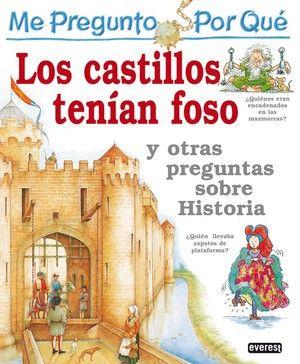 Me pregunto por qué: Los castillos tenían foso y otras preguntas sobre historia, de Philip Steel. (VERDE)