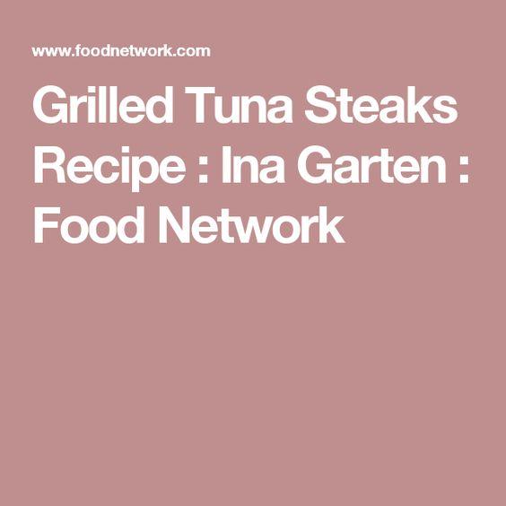 grilled tuna steaks | recipe | ina garten, garten and recipe