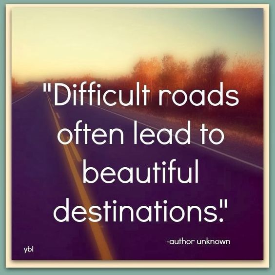 Difficult Roads Often Lead To Beautiful Destinations?ref=pinp nn Difficult roads often lead to beautiful destinations. You've been on a path your whole life that you thought would bring happiness, but instead you're feeling far from it. Destination: Lost. Humans are imperfect, that's for sure! But if something feels off-kilter these days and...: