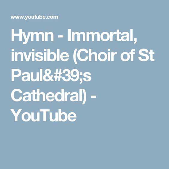 Hymn - Immortal, invisible (Choir of St Paul's Cathedral) - YouTube