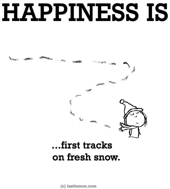 """""""Happiness is...first tracks in the snow"""" quote [ SkiTimeTours.com ]"""