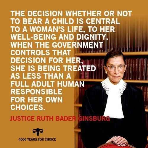 She is a champion for a woman's right to choose.   19 Reasons Ruth Bader Ginsburg Is Your Favorite Supreme Court Justice