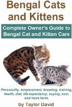 Bengal Cats and Kittens: Complete Owner's Guide to Bengal Cat and Kitten Care: Personality, temperament, breeding, training, health, diet, life expectancy, buying, cost, and more facts